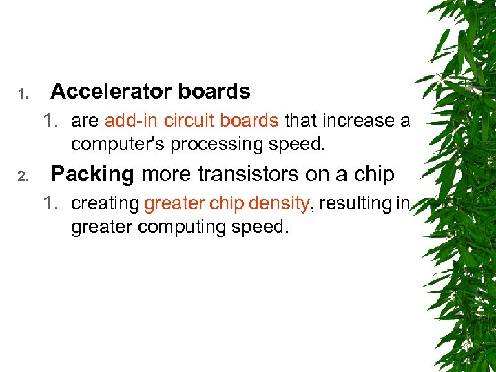 1. Accelerator boards 1. are add-in circuit boards that increase a computer's processing speed.