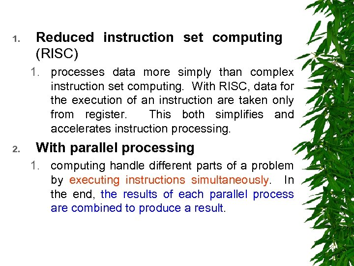 1. Reduced instruction set computing (RISC) 1. processes data more simply than complex instruction
