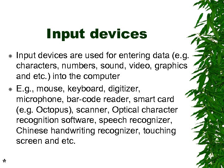Input devices * Input devices are used for entering data (e. g. characters, numbers,