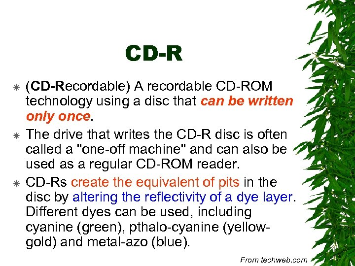 CD-R (CD-Recordable) A recordable CD-ROM technology using a disc that can be written only