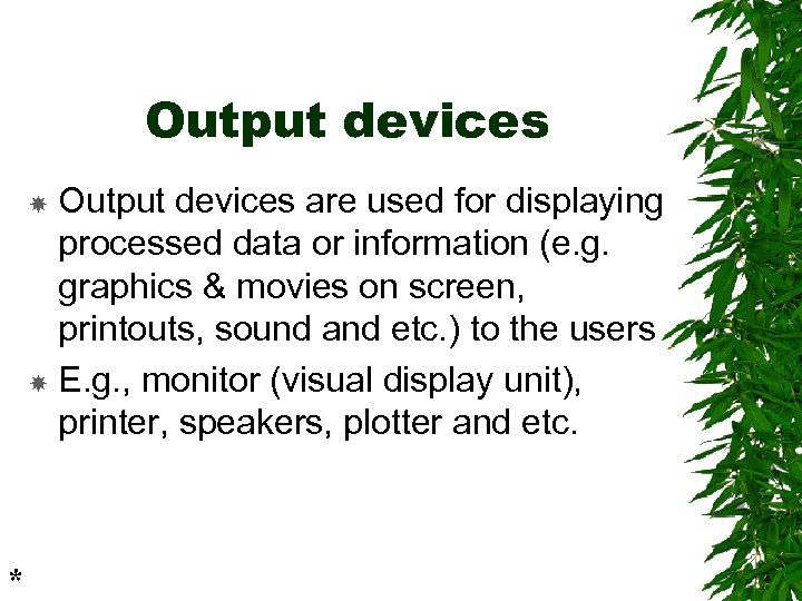 Output devices are used for displaying processed data or information (e. g. graphics &