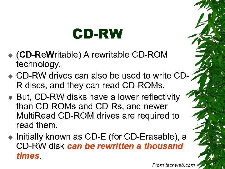 CD-RW (CD-Re. Writable) A rewritable CD-ROM technology. CD-RW drives can also be used to