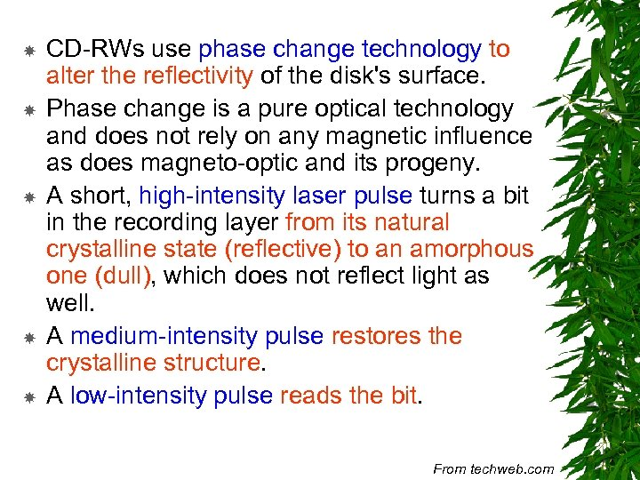 CD-RWs use phase change technology to alter the reflectivity of the disk's surface.
