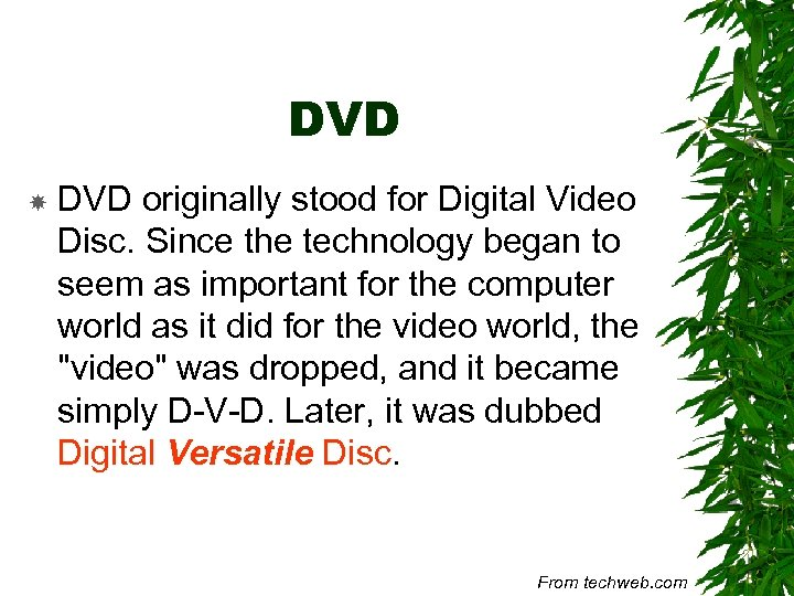 DVD originally stood for Digital Video Disc. Since the technology began to seem as