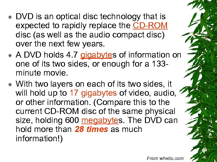DVD is an optical disc technology that is expected to rapidly replace the
