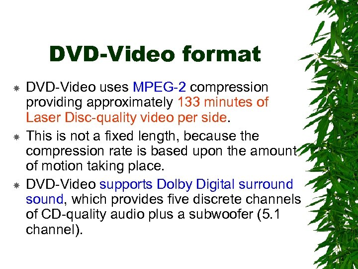 DVD-Video format DVD-Video uses MPEG-2 compression providing approximately 133 minutes of Laser Disc-quality video