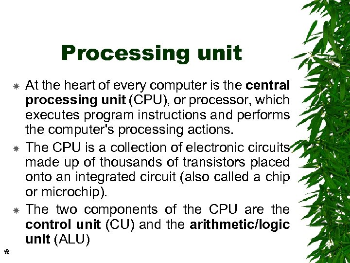 Processing unit * At the heart of every computer is the central processing unit