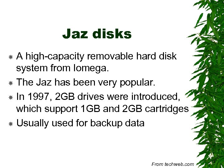 Jaz disks A high-capacity removable hard disk system from Iomega. The Jaz has been