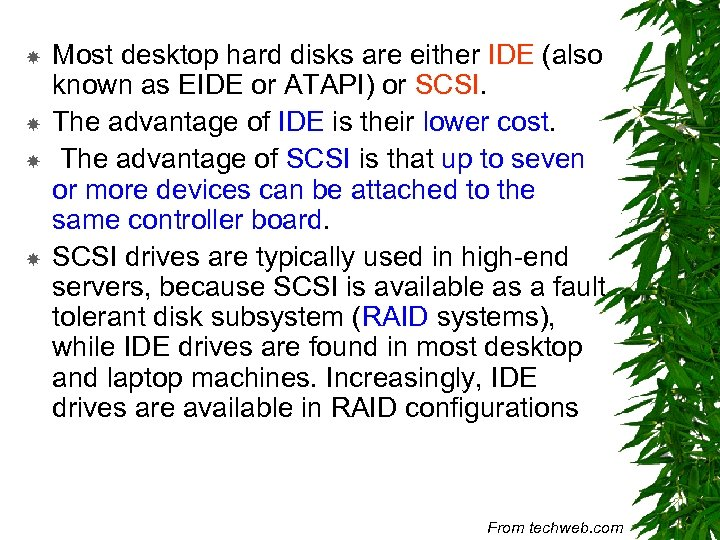 Most desktop hard disks are either IDE (also known as EIDE or ATAPI)