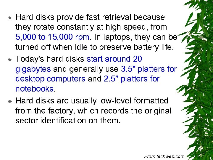 Hard disks provide fast retrieval because they rotate constantly at high speed, from