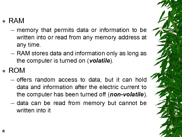 RAM – memory that permits data or information to be written into or