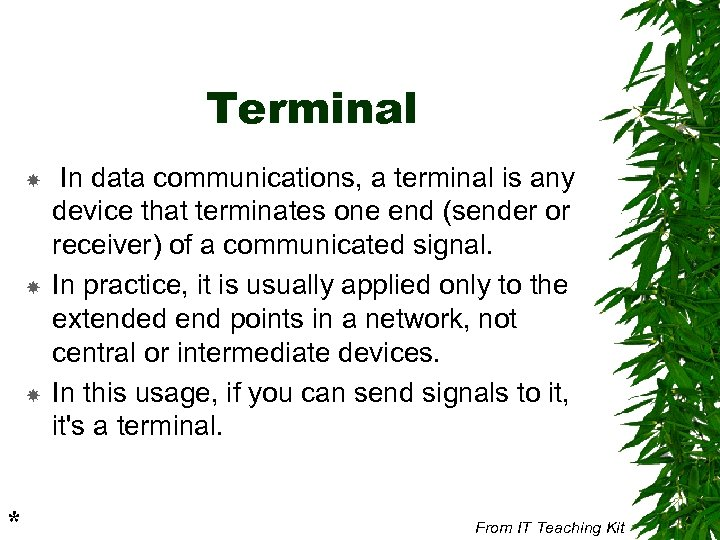 Terminal * In data communications, a terminal is any device that terminates one end