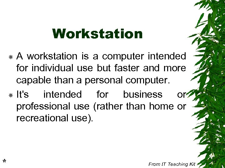 Workstation A workstation is a computer intended for individual use but faster and more
