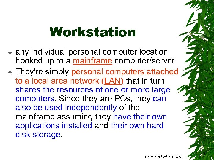 Workstation any individual personal computer location hooked up to a mainframe computer/server They're simply