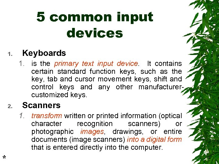 5 common input devices 1. Keyboards 1. is the primary text input device. It