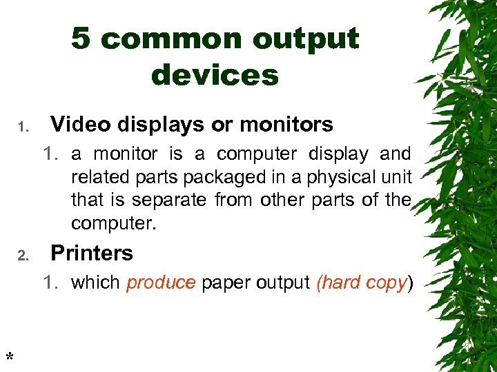 5 common output devices 1. Video displays or monitors 1. a monitor is a