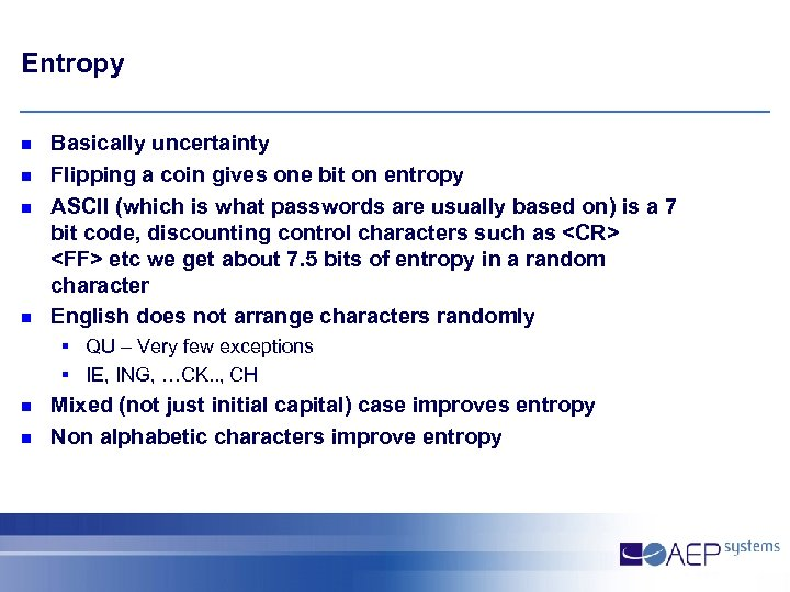Entropy n n Basically uncertainty Flipping a coin gives one bit on entropy ASCII