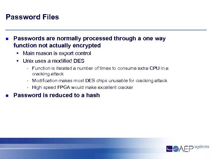 Password Files n Passwords are normally processed through a one way function not actually