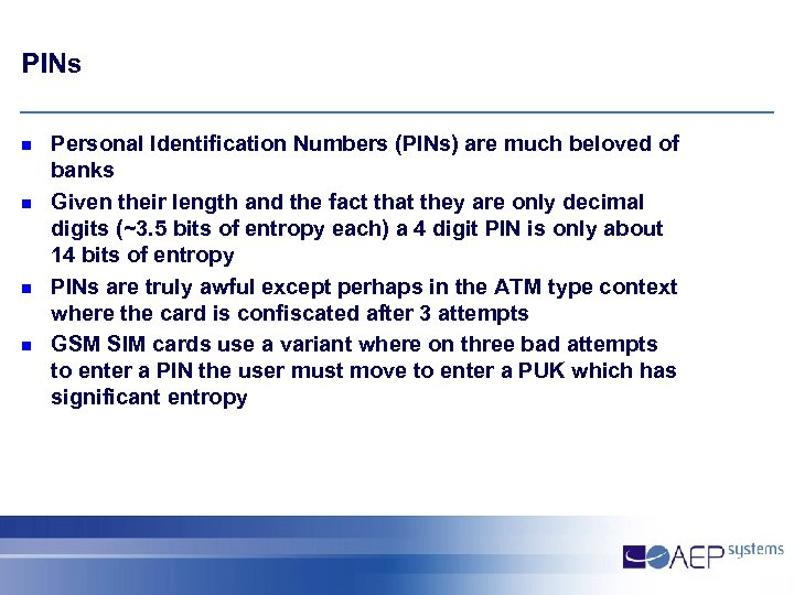 PINs n n Personal Identification Numbers (PINs) are much beloved of banks Given their