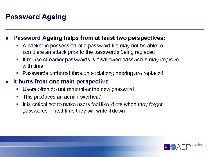 Password Ageing n Password Ageing helps from at least two perspectives: § A hacker