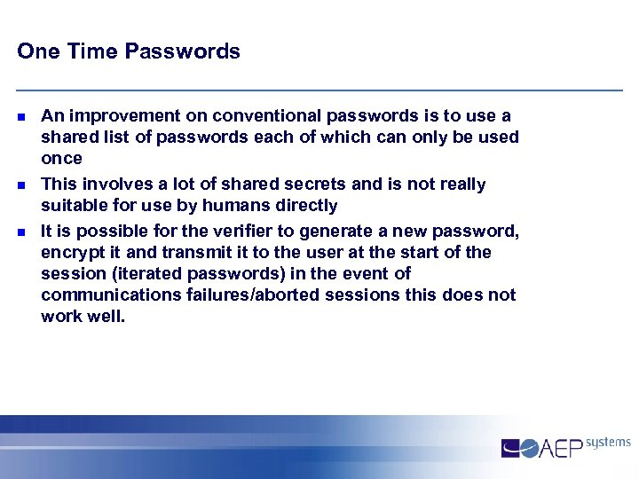 One Time Passwords n n n An improvement on conventional passwords is to use