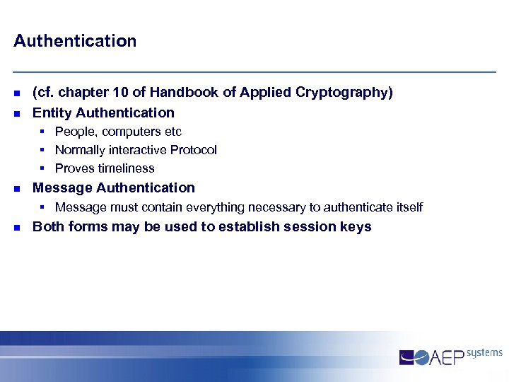 Authentication n n (cf. chapter 10 of Handbook of Applied Cryptography) Entity Authentication §