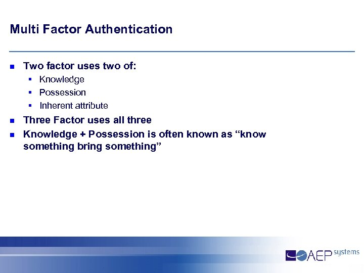 Multi Factor Authentication n Two factor uses two of: § Knowledge § Possession §