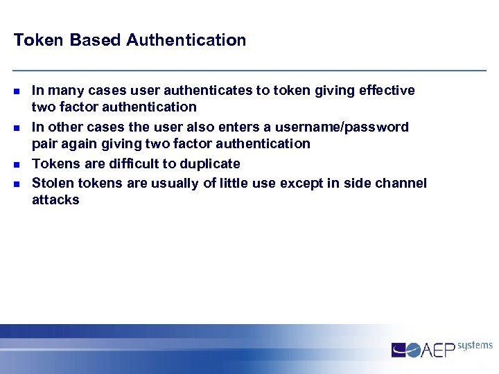 Token Based Authentication n n In many cases user authenticates to token giving effective