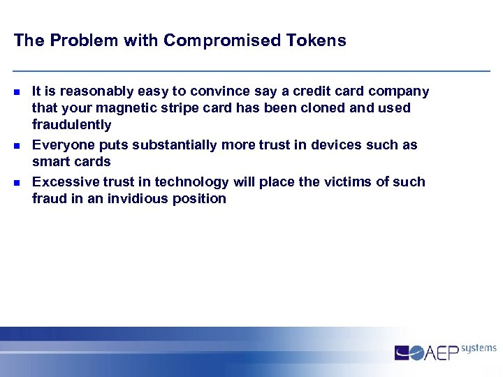 The Problem with Compromised Tokens n n n It is reasonably easy to convince