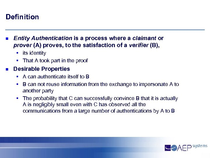 Definition n Entity Authentication is a process where a claimant or prover (A) proves,