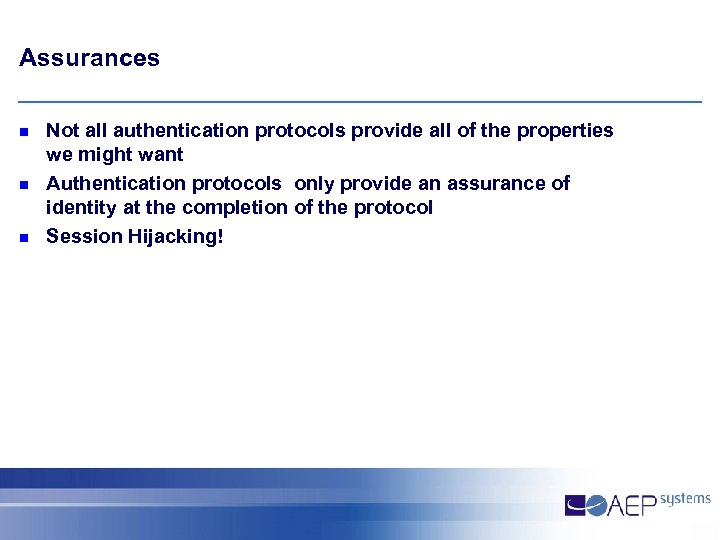 Assurances n n n Not all authentication protocols provide all of the properties we