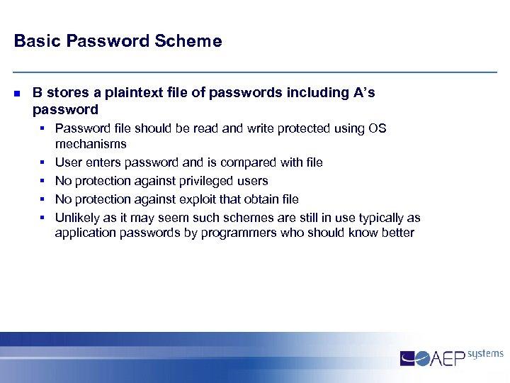 Basic Password Scheme n B stores a plaintext file of passwords including A's password