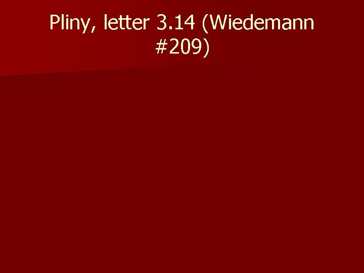Pliny, letter 3. 14 (Wiedemann #209)