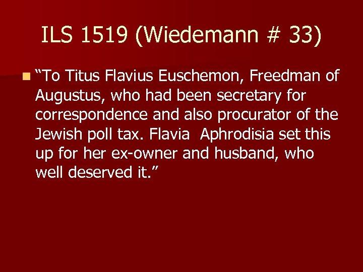 """ILS 1519 (Wiedemann # 33) n """"To Titus Flavius Euschemon, Freedman of Augustus, who"""