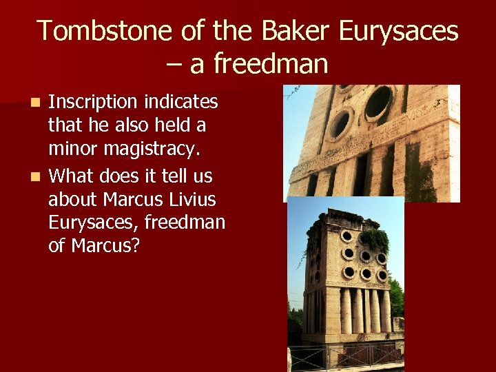 Tombstone of the Baker Eurysaces – a freedman Inscription indicates that he also held