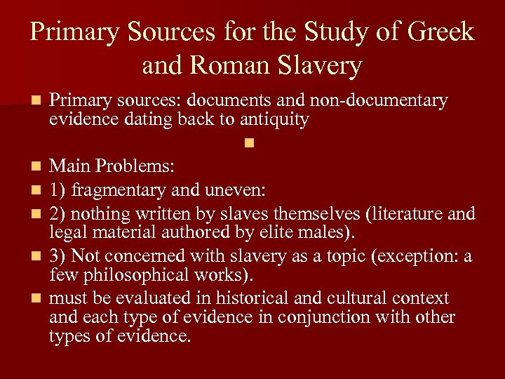 Primary Sources for the Study of Greek and Roman Slavery n Primary sources: documents