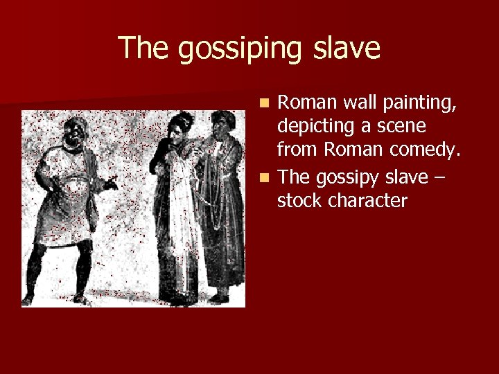The gossiping slave Roman wall painting, depicting a scene from Roman comedy. n The