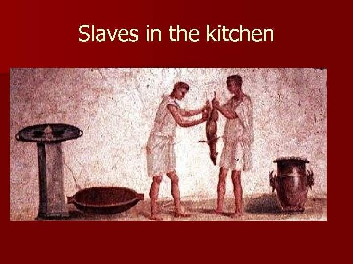 Slaves in the kitchen
