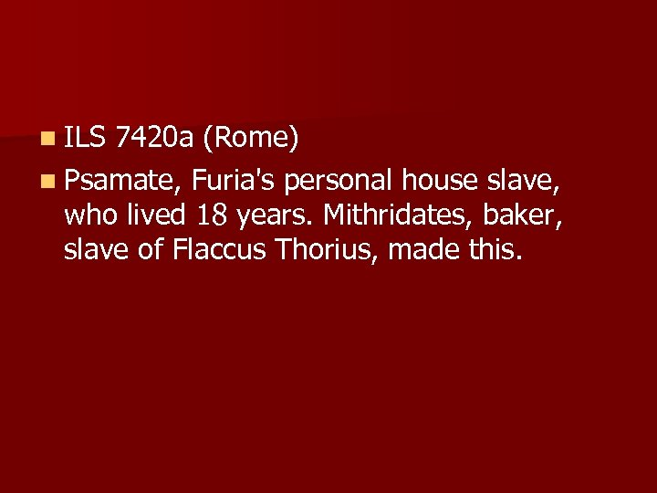 n ILS 7420 a (Rome) n Psamate, Furia's personal house slave, who lived 18
