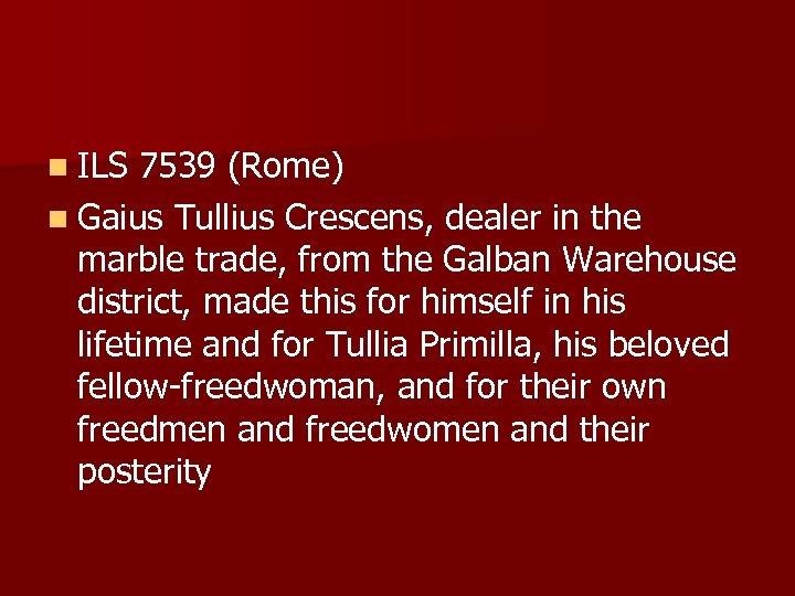 n ILS 7539 (Rome) n Gaius Tullius Crescens, dealer in the marble trade, from
