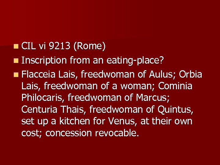 n CIL vi 9213 (Rome) n Inscription from an eating-place? n Flacceia Lais, freedwoman