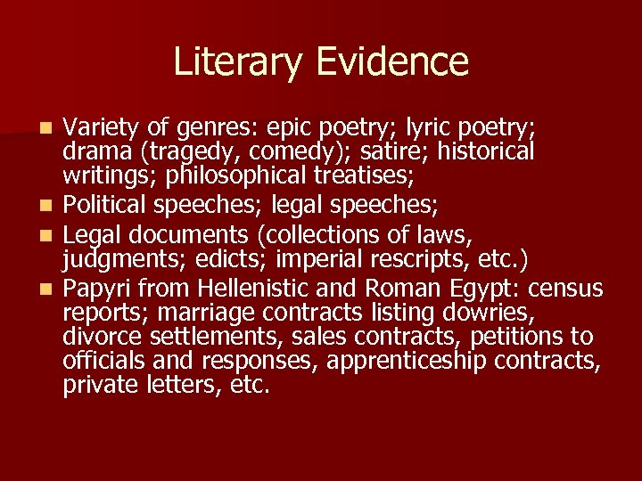 Literary Evidence n n Variety of genres: epic poetry; lyric poetry; drama (tragedy, comedy);