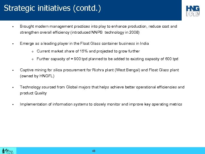 Strategic initiatives (contd. ) § Brought modern management practices into play to enhance production,