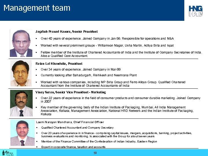 Management team Jagdish Prasad Kasera, Senior President § Over 40 years of experience. Joined