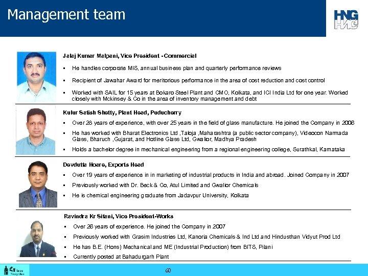 Management team Jalaj Kumar Malpani, Vice President - Commercial § He handles corporate MIS,