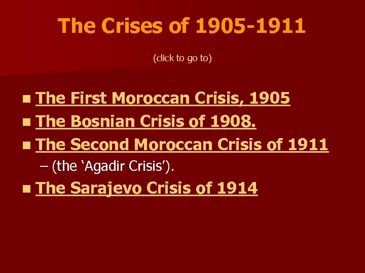 The Crises of 1905 -1911 (click to go to) n The First Moroccan Crisis,