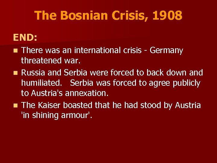 The Bosnian Crisis, 1908 END: There was an international crisis - Germany threatened war.