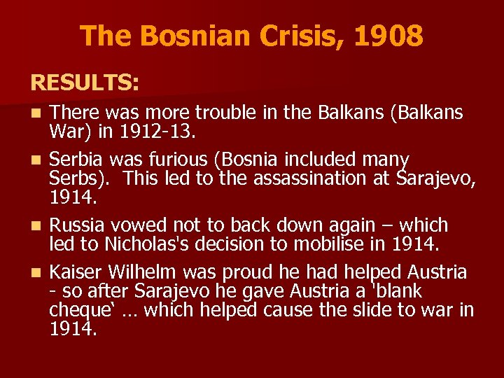 The Bosnian Crisis, 1908 RESULTS: n n There was more trouble in the Balkans