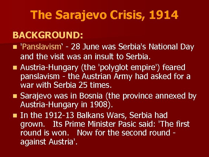The Sarajevo Crisis, 1914 BACKGROUND: 'Panslavism' - 28 June was Serbia's National Day and