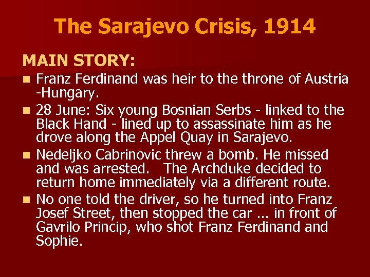The Sarajevo Crisis, 1914 MAIN STORY: Franz Ferdinand was heir to the throne of